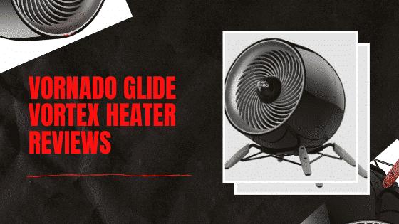 Vornado Glide Vortex Heater Reviews